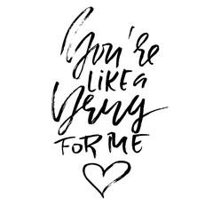 You are like a drug for me. Handdrawn calligraphy for Valentine day. Ink illustration. Modern dry brush lettering. Vector illustration.
