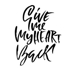 Give me my heart back. Handdrawn calligraphy for Valentine day. Ink illustration. Modern dry brush lettering. Vector illustration.