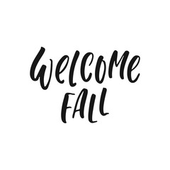 Welcome fall - hand drawn Seasons greeting positive lettering phrase isolated on the white background. Fun brush ink vector quote for banners, greeting card, poster design.