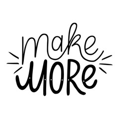 Make more.Inspirational quote.