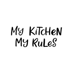 Hand drawn lettering card. The inscription: My kitchen my rules. Perfect design for greeting cards, posters, T-shirts, banners, print invitations.