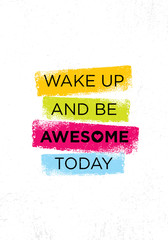 Wake Up And Be Awesome Today. Inspiring Creative Motivation Quote Poster Template. Vector Typography Banner Design