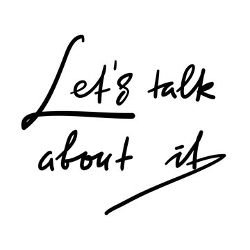 Lets talk about it - simple inspire and motivational quote. Hand drawn beautiful lettering. Print for inspirational poster, t-shirt, bag, cups, card, flyer, sticker, badge. Elegant vector sign