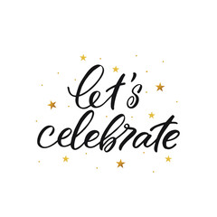 Hand drawn lettering card. The inscription: let's celebrate. Perfect design for greeting cards, posters, T-shirts, banners, print invitations.