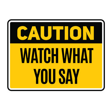 Caution watch what you say warning sign