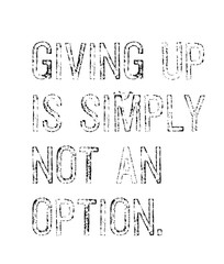 Giving Up Is Simply Not An Option motivation quote