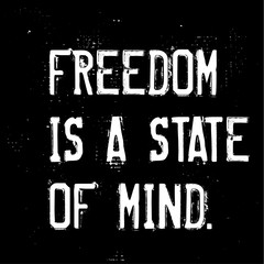 Freedom Is A State Of Mind motivation quote