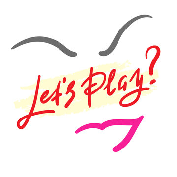 Lets play - simple inspire and motivational quote. Hand drawn beautiful lettering. Print for inspirational poster, t-shirt, bag, cups, card, flyer, sticker, badge. Cute and funny vector sign