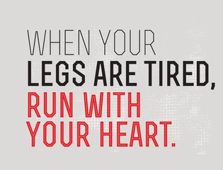When Your Legs Are Tired, Run With Your Heart motivation quote