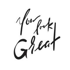 You Look Great - simple inspire and motivational quote. Hand drawn beautiful lettering. Print for inspirational poster, t-shirt, bag, cups, card, flyer, sticker, badge. Elegant calligraphy vector sign