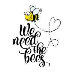 We need the bees - funny vector text quotes and bee drawing. Lettering poster or t-shirt textile graphic design. / Cute fat bee character illustration with heart line. environmental Protection