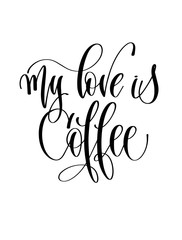 my love is coffee - black and white hand lettering inscription