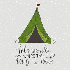 Let s wander where the wifi is weak. Vector card with a travel tent and hand drawn lettering handdrawn quote.