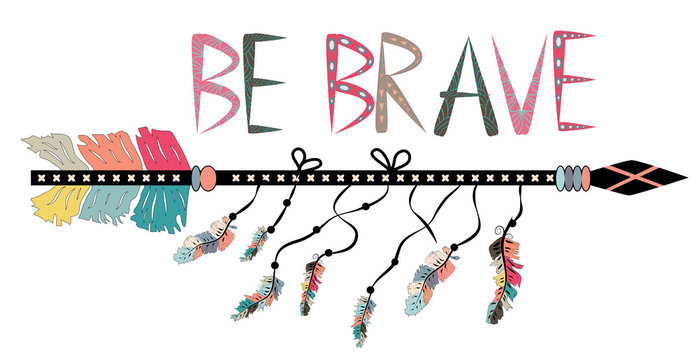 Be brave. Inspirational quote. Modern calligraphy phrase with hand drawn arrows. Lettering in boho style