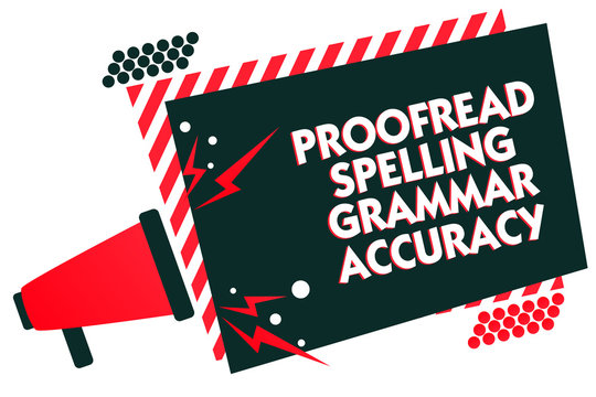 Handwriting text writing Proofread Spelling Grammar Accuracy. Concept meaning Grammatically correct Avoid mistakes Megaphone loudspeaker red striped frame important message speaking loud.