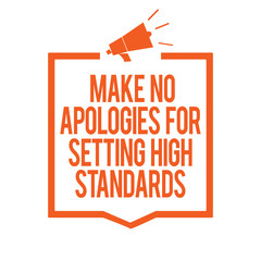 Writing note showing Make No Apologies For Setting High Standards. Business photo showcasing Seeking quality productivity Megaphone loudspeaker orange frame communicating important information.