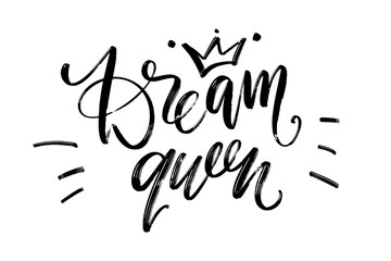 Hand drawn vector lettering. Dream queen phrase by hand. Isolated vector illustration. Handwritten modern calligraphy. Inscription for postcards, posters, greeting cards and t-shirt prints.
