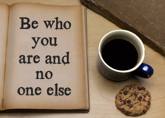 Be who you are and no one else