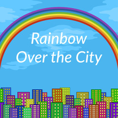 Urban Landscape, Background with Megapolis City, Cartoon Buildings and Big Bright Colorful Rainbow in Blue Sky. Vector