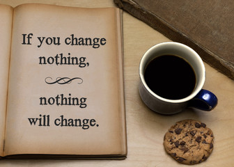 If you change nothing, nothing will change,