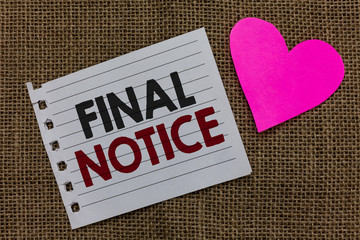 Conceptual hand writing showing Final Notice. Business photo text Formal Declaration or warning that action will be taken Piece paper Romantic ideas Communicate feelings Jute background.