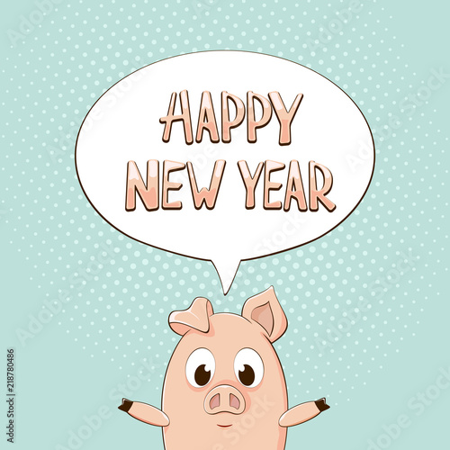 Happy New Year in speech bubble with little pig on blue background ...
