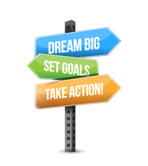 dream big, set, goals, take action destination sign