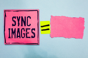 Writing note showing Sync Images. Business photo showcasing Making photos identical in all devices Accessible anywhere Pink paper notes reminders equal sign important messages to remember.