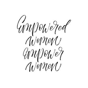 Empowered Women Empower Women inscription. Vector hand lettered phrase.