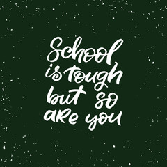 Hand drawn lettering haloween card. The inscription: School is tough but so are you. Perfect design for greeting cards, posters, T-shirts, banners, print invitations.