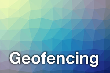 """The word """"Geofencing"""" written on patterned colorful background"""
