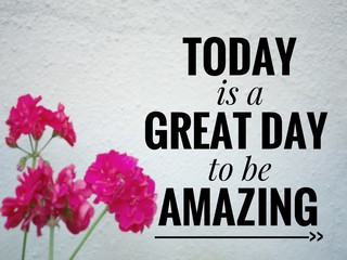 Motivational and inspirational quote - Today is a great day to be amazing. Blurred styled background.
