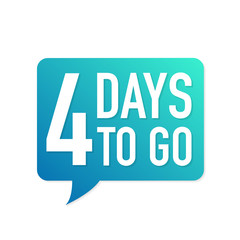 4 Days to go colorful speech bubble on white background. Vector illustration.