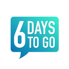 6 Days to go colorful speech bubble on white background. Vector illustration.