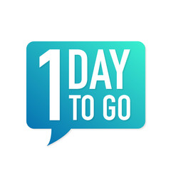 1 Day to go colorful  speech bubble on white background. Vector illustration.