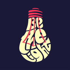 Be the light. Typography word picture as bulb image. Hand lettered typography illustration, wrap text inside a shape, silhouette with letters. Inspirational quote vector isolated