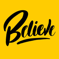 Believe. Inspirational and motivational quote. Modern brush calligraphy.