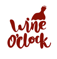 Wine o'clock. Funny quote for posters and social media. Hand drawn lettering.