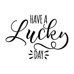 Have a Lucky day - funny inspirational lettering design for posters, flyers, t-shirts, cards, invitations, stickers, banners. Hand painted brush pen modern calligraphy.