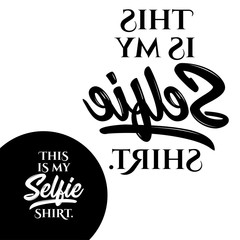 this is my Selfie shirt - Typography poster. Conceptual handwritten text. Hand letter script word art design. Good for t shirts, posters, greeting cards, textiles, gifts, other sets.