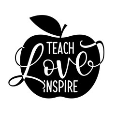 Teach love inspire - black typography design with apple symbol. Good for clothes, gift sets, photos or motivation posters.