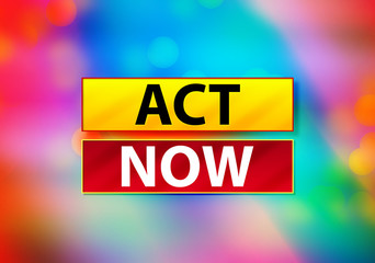 Act Now Abstract Colorful Background Bokeh Design Illustration