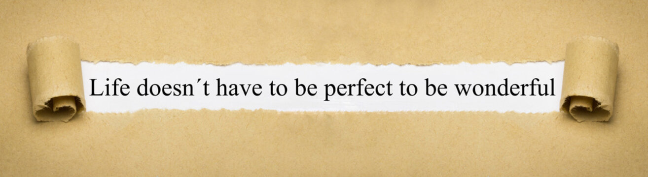 Life doesn´t have to be perfect to be wonderful