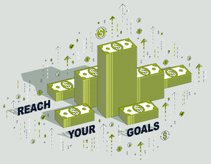 Reach your goals business motivation poster or banner, cash money stacks with lettering isolated on white. Vector 3d isometric business illustration with icons, stats charts and design elements.