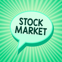 Handwriting text Stock Market. Concept meaning Particular market where stocks and bonds are traded or exhange Green speech bubble message reminder rays shadow important intention saying