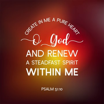 bible quote from psalm, create in me a pure heart o god, and renew a steadfast spirit within me, typography poster