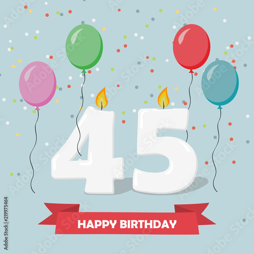 45 Years Selebration Happy Birthday Greeting Card With Candles Confetti And Balloons