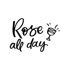 Hand drawn lettering card. The inscription: Rose all day. Perfect design for greeting cards, posters, T-shirts, banners, print invitations.