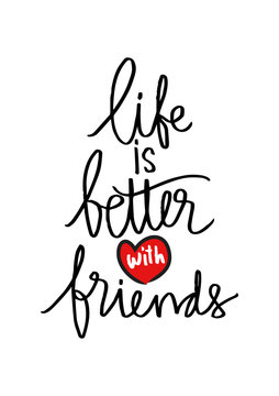 Life is better with friends handwritten.