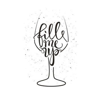 Fill me up wine glass vector illustration with brush pen handwritten lettering, slogan, t-shirt print, poster